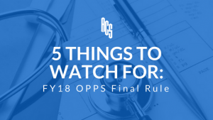 5 Things to Watch for With the OPPS Final Rule
